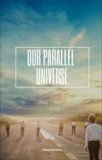 OUR PARALLEL UNIVERSE | BTS by _JinxofJamless_