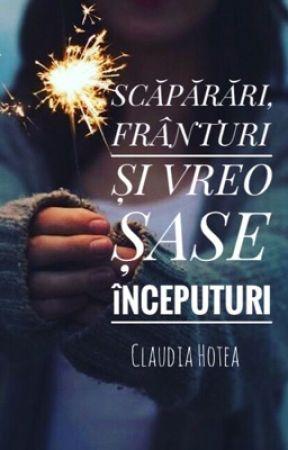 Scăpărări, frânturi și vreo șase începuturi by ClaudiaHotea