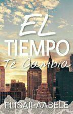 El tiempo te cambia {TERMINADA} by ElisailaAbele