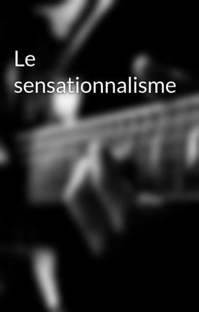 Le sensationnalisme by AballacheSadou