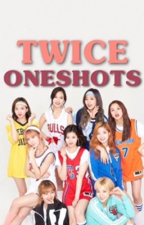 [COMPLETED]Twice Oneshots - (TWICE X FEMALE READER) by kimyoonnn