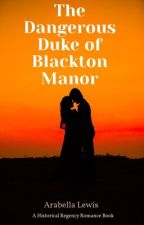 The Dangerous Duke of Blackton Manor by ArabellaLewis