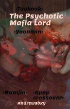 The Psychotic Mafia Lord//Yoonmin  by Andrewsbxy