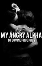 My Angry Alpha by LovingProdigies