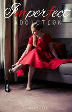 That Imperfect Addiction by romanticcrazyone