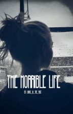 The horrible life by were_living_the_past