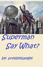 Superman Say What? (Super Hero Shorts #3) by presleysangel
