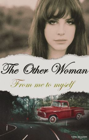 The Other Woman: From me to myself (EM BREVE) by thaisbehs