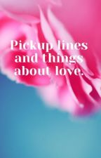 Pickup lines and things about love by trashy-er
