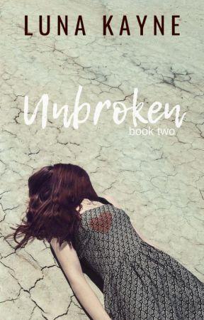 Unbroken: book two by LunaKayne