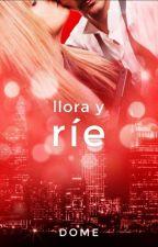 Llora y Ríe by domealeja1216