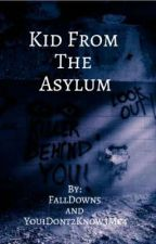 Kid from the Asylum by You1Dont2Know3Me4