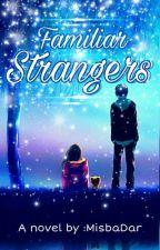 Familiar strangers 💝 by MisbaDar