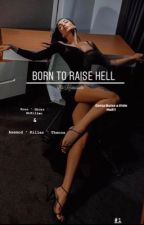 Born To Raise Hell (Born To Raise Series #1)[ SLOW UPLOADS ]  by CoffeeCatsCigarettes
