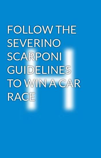 FOLLOW THE SEVERINO SCARPONI GUIDELINES TO WIN A CAR RACE