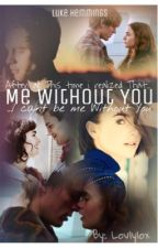 Me Without You |l.h.| [2°T DE UTR] //CANCELADA PERMANENTEMENTE\ by lovlylox