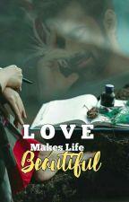 Love Makes Life Beautiful by Shazshaik
