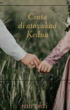 Cinta di Atas Akad Kedua by Nuroktifiarni27