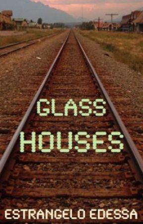 Glass Houses by EstrangeloEdessa
