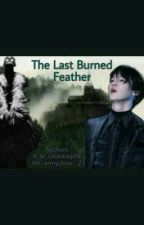 The Last Burned Feather ~Yoongi Ff~ by _bts_army_love_23