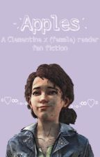 Apples // Clementine x female reader by DeviantClem