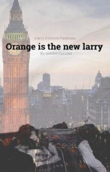 Orange Is the New Larry (Larry Stylinson Fan Fiction)