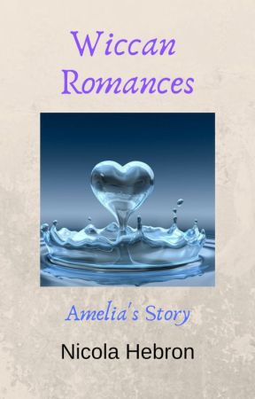 Wiccan Romances - Amelia's Story by NicolaHebron