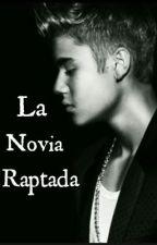La Novia Raptada [Justin Bieber & Tú] by kattybiebercipriano