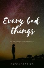 Every bad Things by Jianxxnim