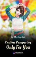 Endless Pampering Only For You by PhateemaZarah