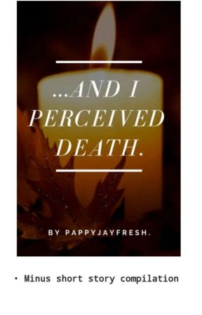 "...AND I PERCEIVED DEATH"" by PappyJayfresh"