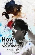 How I Met Your Mother (Daniel Padilla Version) by littledreamescape