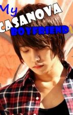 My Casanova Boyfriend [Needs Major Editing] by UrBeautifulNightmare