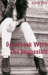 Good Luck with the Impossible by LinaSkyCpk