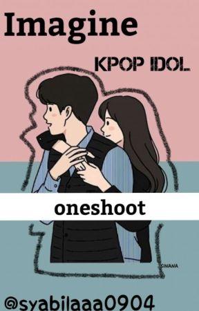 Kpop Idol Oneshoot √ by syabilaaa0904