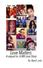 Love Matters (a sequel to A MB Love Story) by mindless_mone