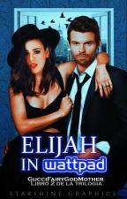 『Elijah in Wattpad』─➢ The Originals by GucciFairyGodMother