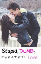 Stupid Dumb Cheated Love by swaged_out