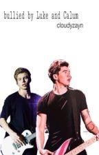 Bullied by Luke and Calum. by cloudyzayn