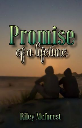 Promise of a lifetime by RileyMcforest