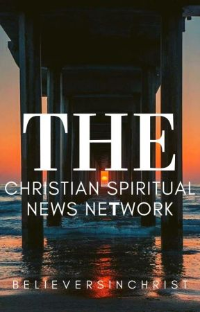 The Christian Spiritual News Network by believersinchrist