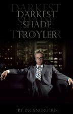 Darkest Shade - Troyler (AU) by incxngruous