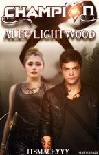 Champion • Alec Lightwood by itsmaceyyy