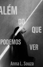 Além Do Que Podemos Ver  by Annaluisa-11
