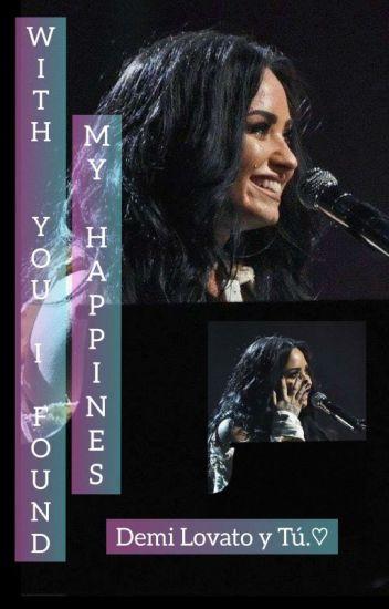 With You I Found My Happiness - Demi Lovato Y Tú.♡