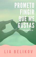 Prometo Fingir que me Gustas (Vol. 3) by LiaBelikov
