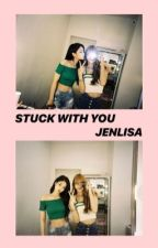 Stuck With You | Jenlisa by khaleeds