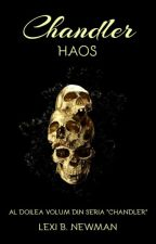 Chandler: Haos (#2 seria Chandler) by lexinewman20