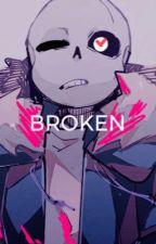 Broken [Sans Aus x Reader] by YocetheBoss