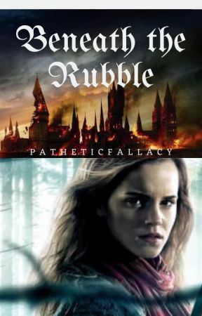 Beneath The Rubble (harry potter fan fics) by patheticfallacy